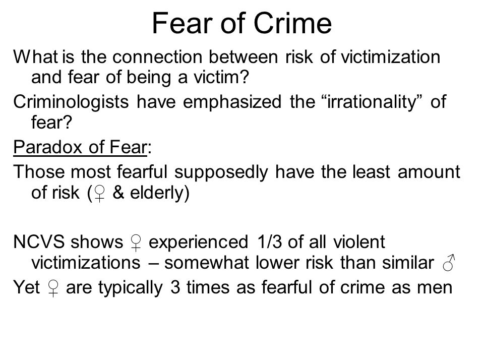 Fear of Crime What is the connection between risk of victimization and fear of being a victim.