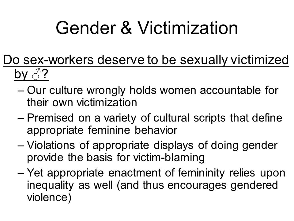 Gender & Victimization Do sex-workers deserve to be sexually victimized by ♂.