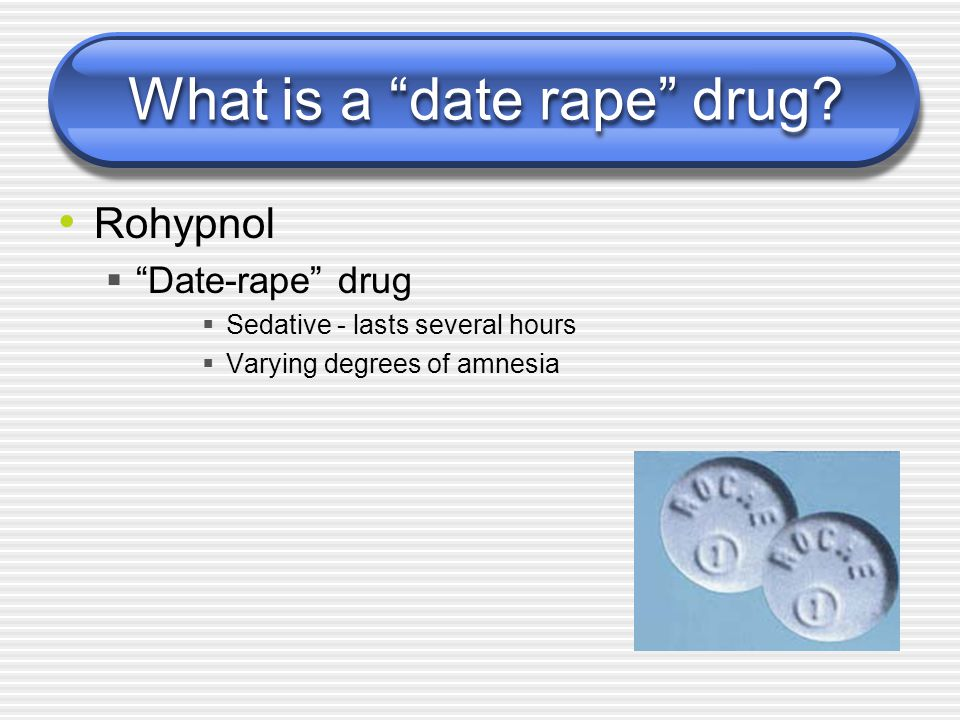 What is a date rape drug.