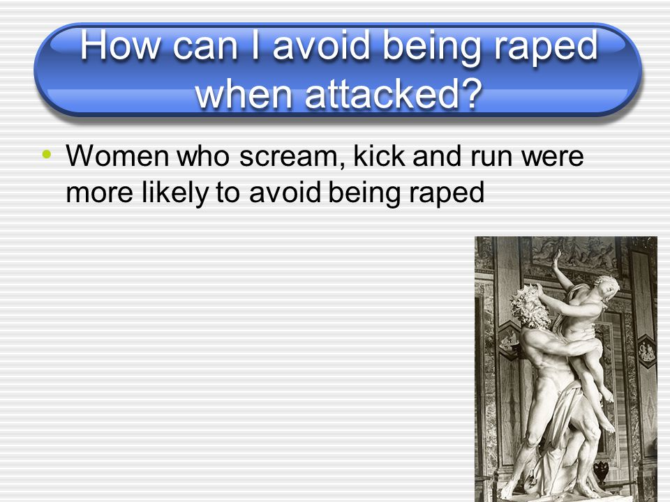 How can I avoid being raped when attacked.