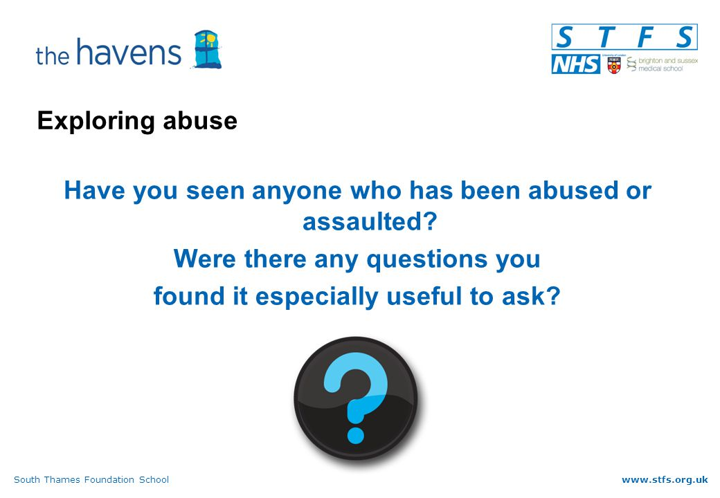 South Thames Foundation Schoolwww.stfs.org.uk Exploring abuse Have you seen anyone who has been abused or assaulted.
