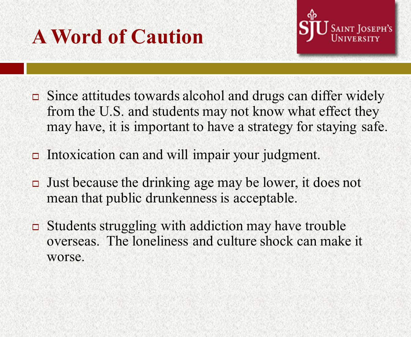 A Word of Caution  Since attitudes towards alcohol and drugs can differ widely from the U.S.