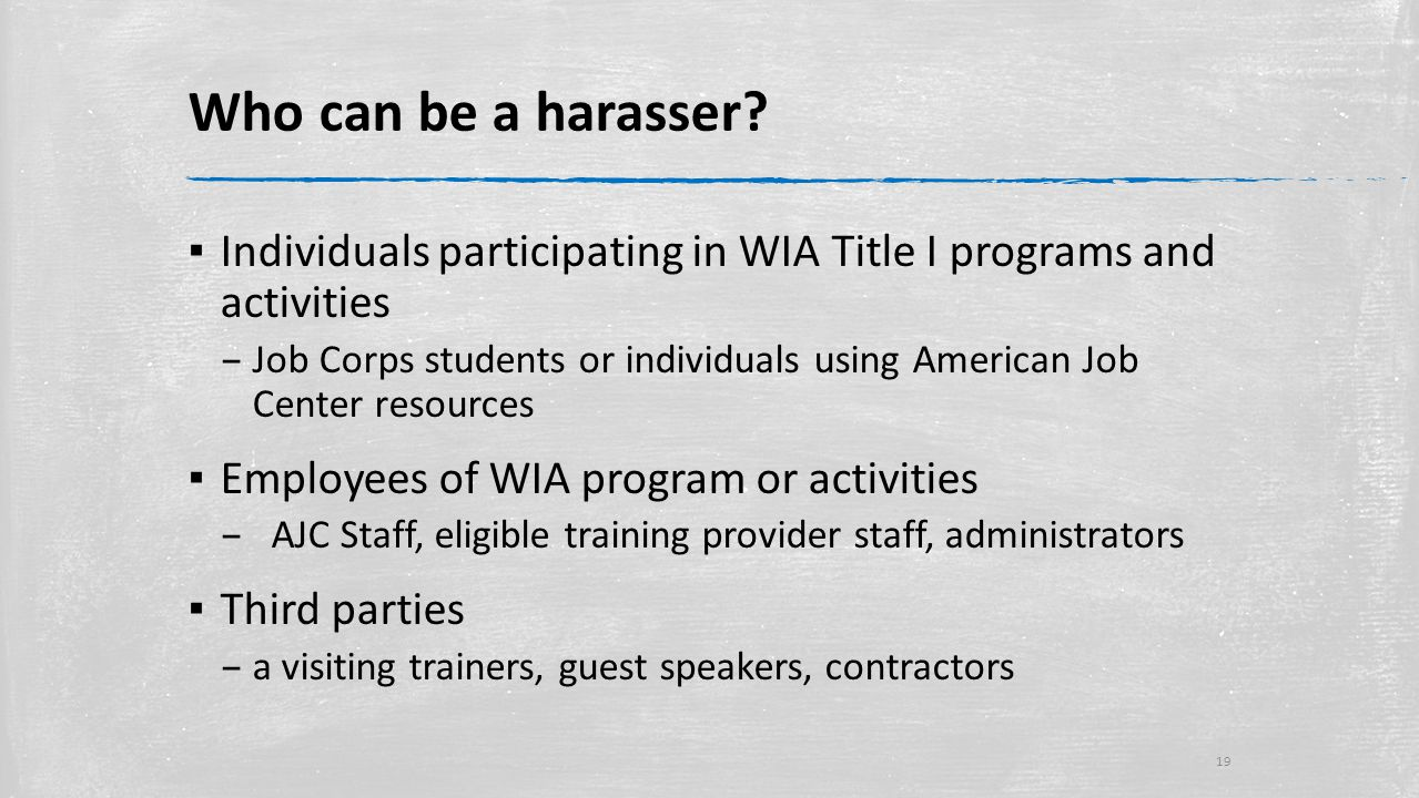Who can be a harasser.