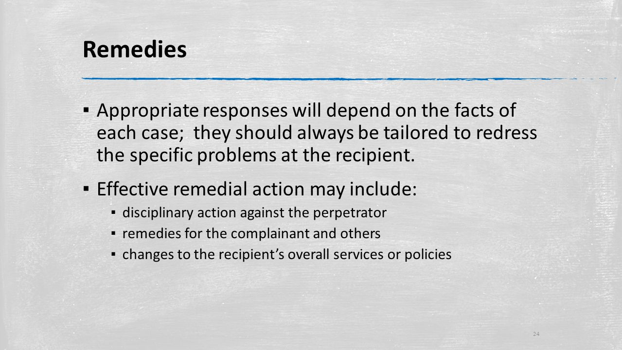 Remedies ▪ Appropriate responses will depend on the facts of each case; they should always be tailored to redress the specific problems at the recipient.