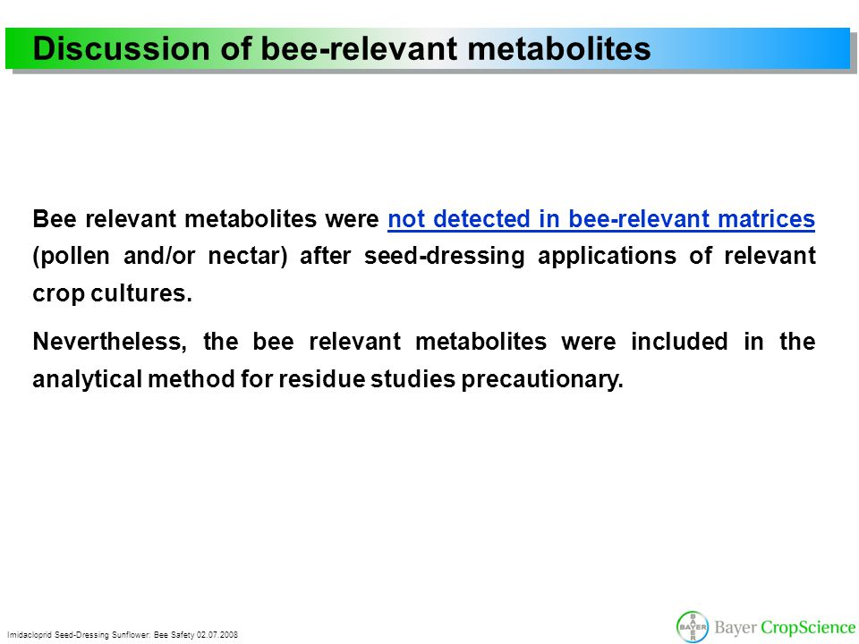 Imidacloprid Seed-Dressing Sunflower: Bee Safety 02.07.2008 Discussion of bee-relevant metabolites Bee relevant metabolites were not detected in bee-r
