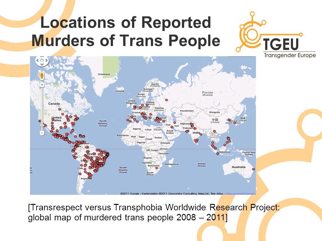 Locations of Reported Murders of Trans People [Transrespect versus Transphobia Worldwide Research Project: global map of murdered trans people 2008 –