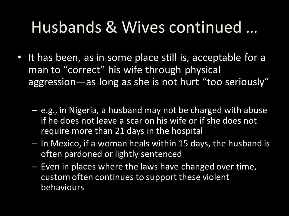 "Husbands & Wives continued … It has been, as in some place still is, acceptable for a man to ""correct"" his wife through physical aggression—as long as"