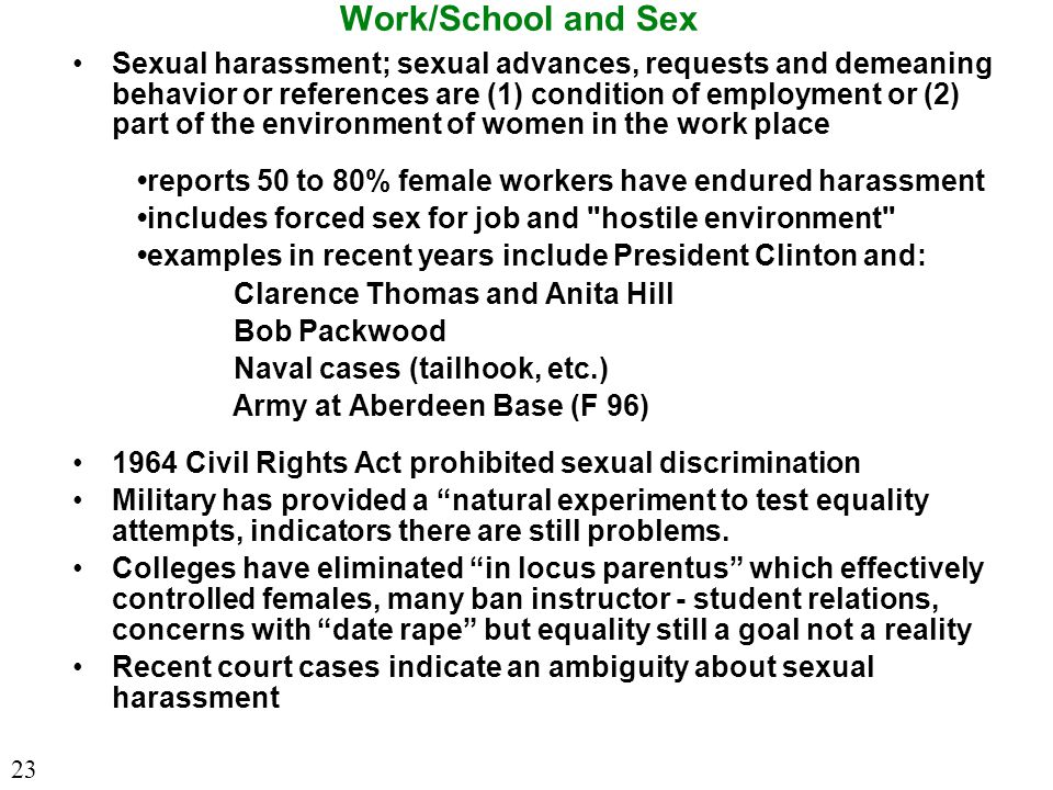 Work/School and Sex Sexual harassment; sexual advances, requests and demeaning behavior or references are (1) condition of employment or (2) part of t