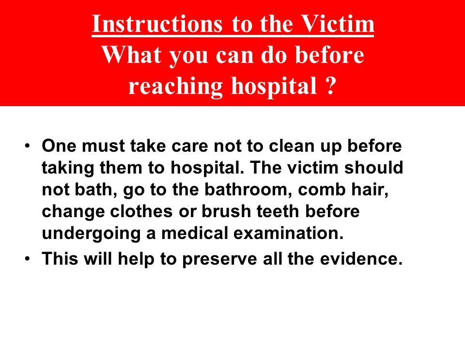 One must take care not to clean up before taking them to hospital.
