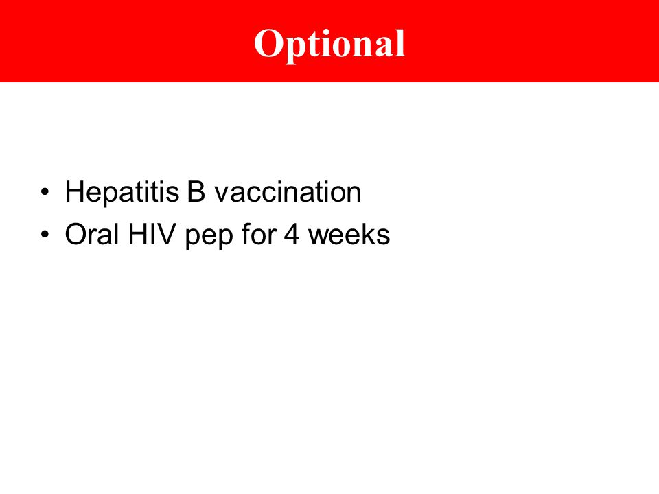 Optional Hepatitis B vaccination Oral HIV pep for 4 weeks