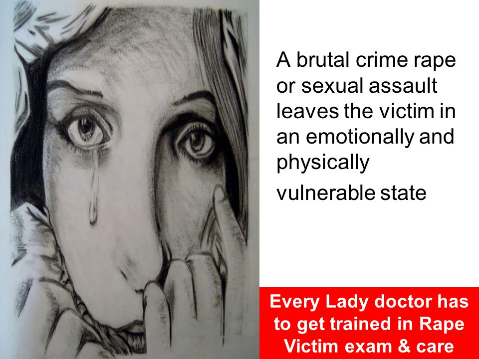 A brutal crime rape or sexual assault leaves the victim in an emotionally and physically vulnerable state Every Lady doctor has to get trained in Rape Victim exam & care