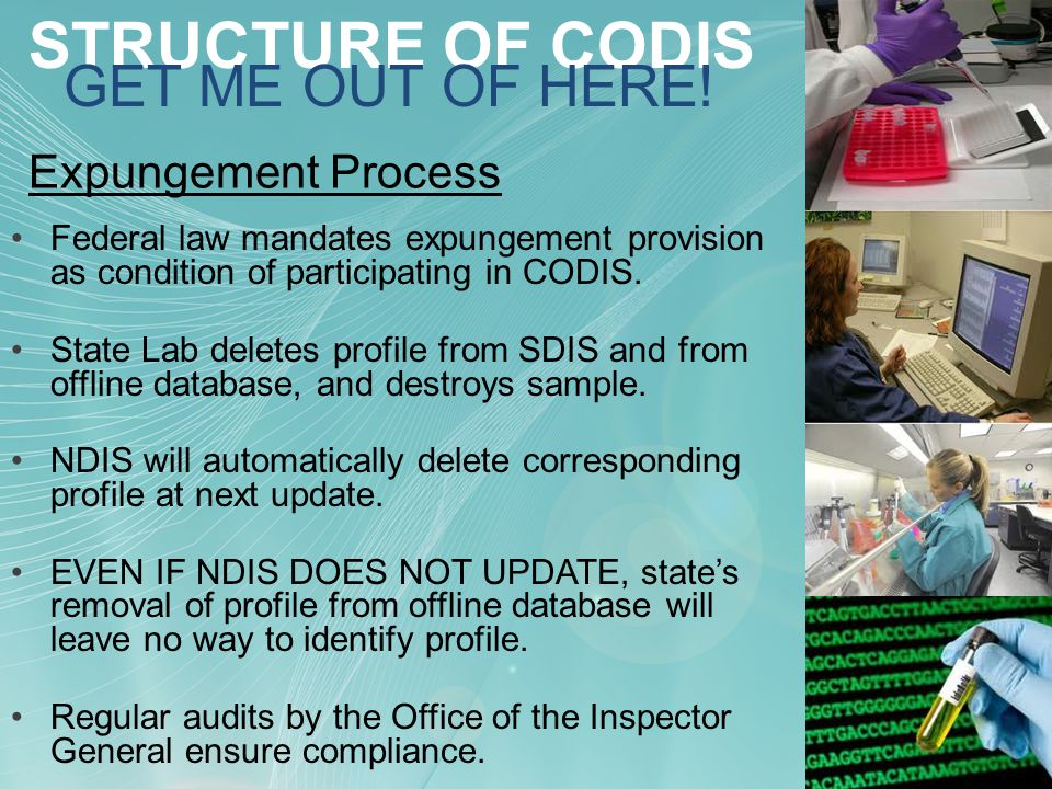Expungement Process Federal law mandates expungement provision as condition of participating in CODIS.