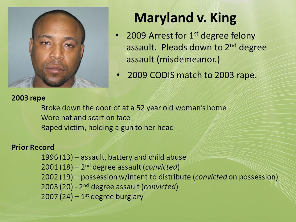 Maryland v. King 2009 Arrest for 1 st degree felony assault.