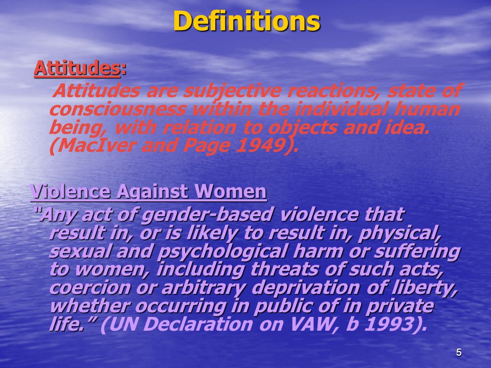 5 Definitions Attitudes: Attitudes: Attitudes are subjective reactions, state of consciousness within the individual human being, with relation to objects and idea.