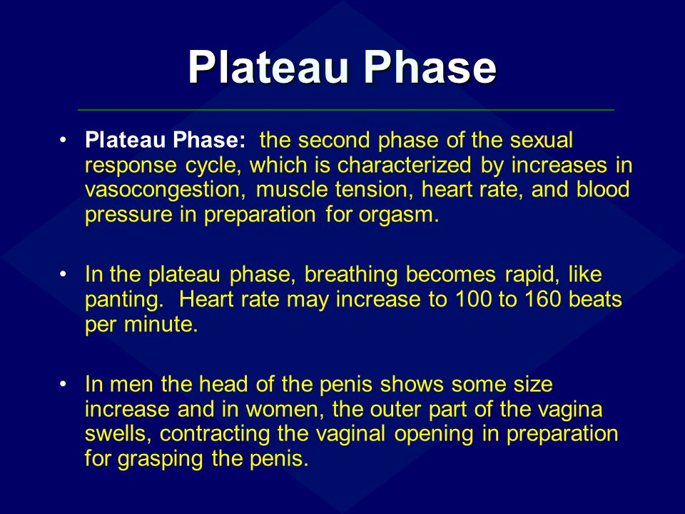Plateau Phase Plateau Phase: the second phase of the sexual response cycle, which is characterized by increases in vasocongestion, muscle tension, hea