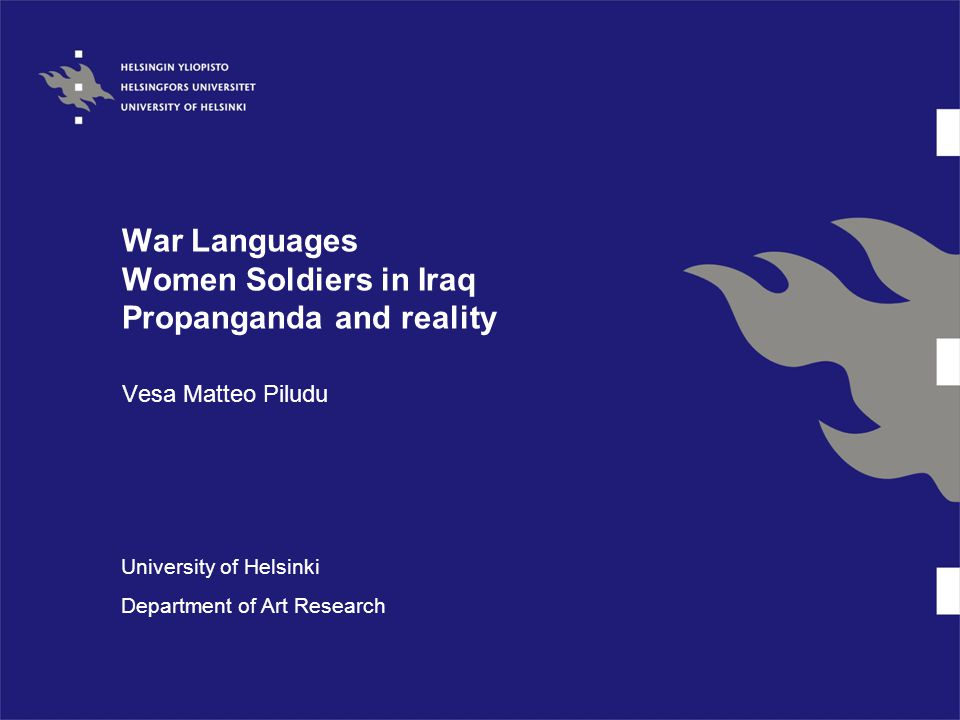 War Languages Women Soldiers in Iraq Propanganda and reality Vesa Matteo Piludu University of Helsinki Department of Art Research