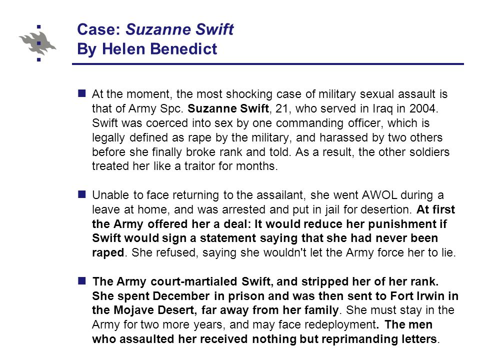 Case: Suzanne Swift By Helen Benedict At the moment, the most shocking case of military sexual assault is that of Army Spc.