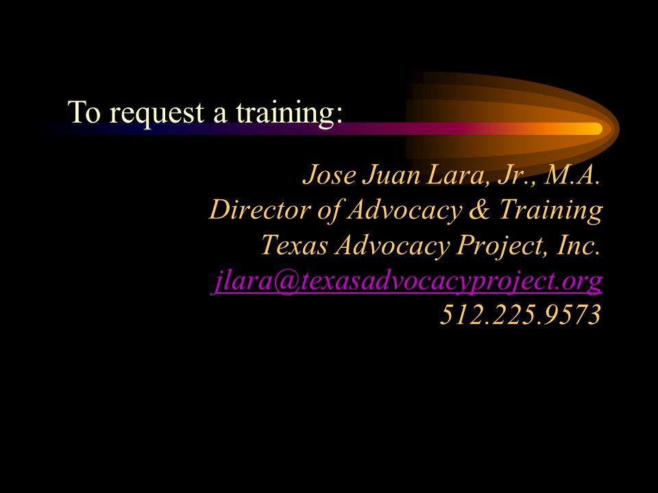 Jose Juan Lara, Jr., M.A. Director of Advocacy & Training Texas Advocacy Project, Inc. jlara@texasadvocacyproject.org 512.225.9573 jlara@texasadvocacy