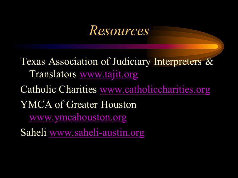 Resources Texas Association of Judiciary Interpreters & Translators www.tajit.orgwww.tajit.org Catholic Charities www.catholiccharities.orgwww.catholi