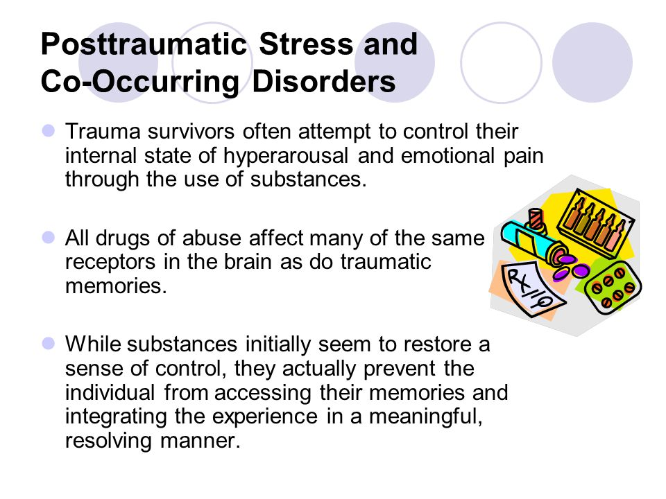 Posttraumatic Stress and Co-Occurring Disorders Trauma survivors often attempt to control their internal state of hyperarousal and emotional pain thro