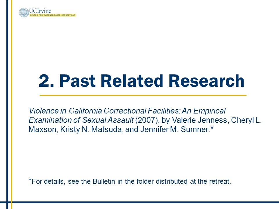 2. Past Related Research Violence in California Correctional Facilities: An Empirical Examination of Sexual Assault (2007), by Valerie Jenness, Cheryl