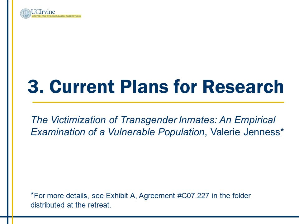 3. Current Plans for Research The Victimization of Transgender Inmates: An Empirical Examination of a Vulnerable Population, Valerie Jenness* * For mo