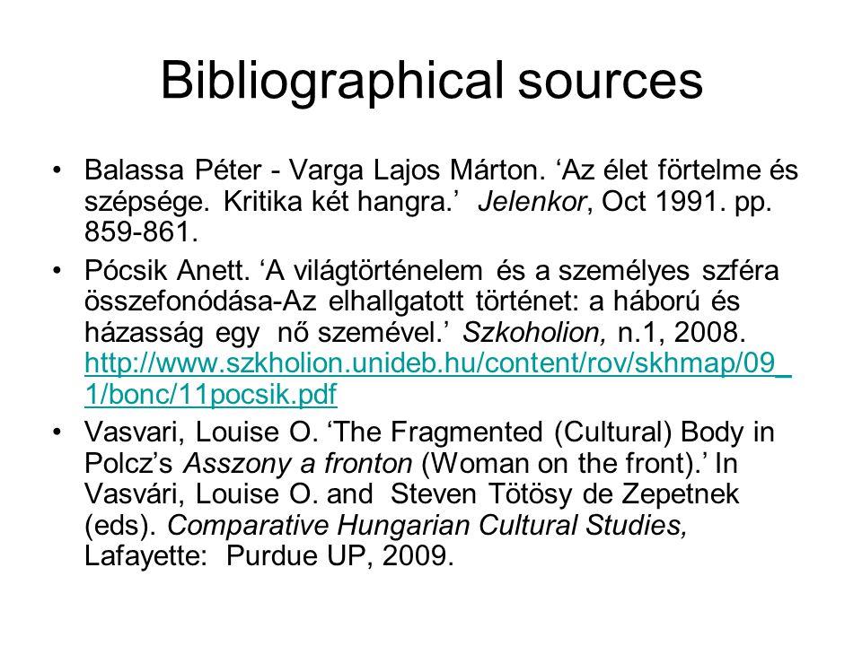 Bibliographical sources Balassa Péter - Varga Lajos Márton. 'Az élet förtelme és szépsége. Kritika két hangra.' Jelenkor, Oct 1991. pp. 859-861. Pócsi