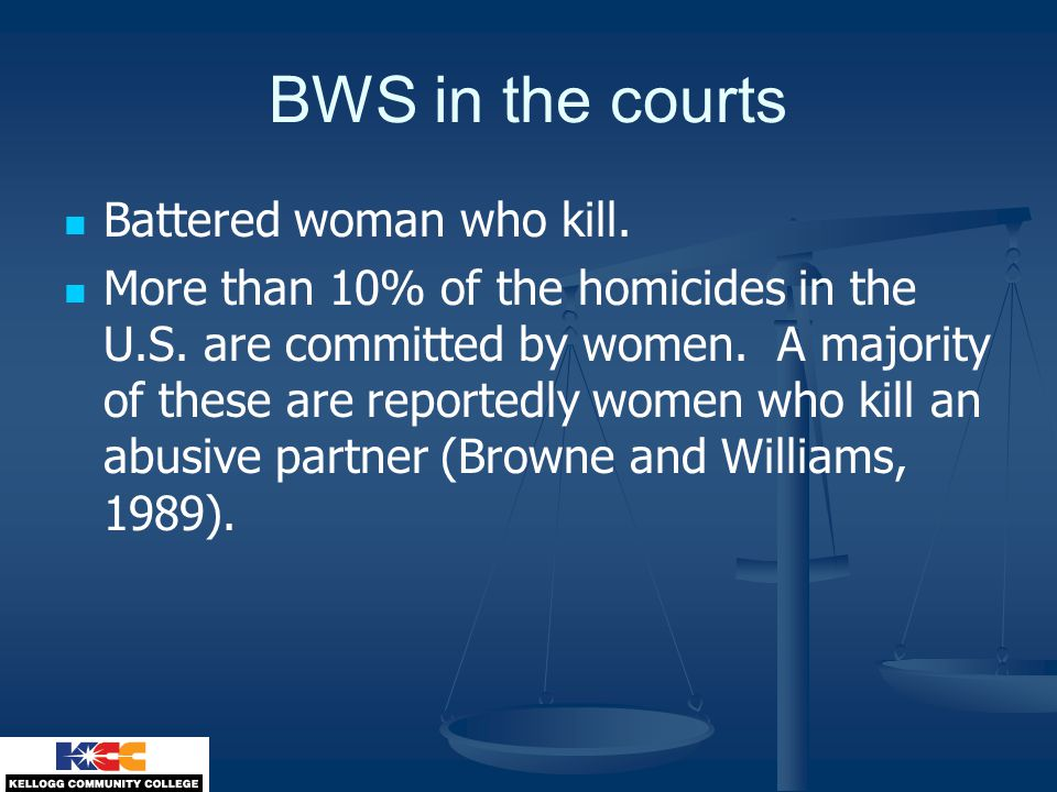 BWS in the courts Battered woman who kill. More than 10% of the homicides in the U.S.