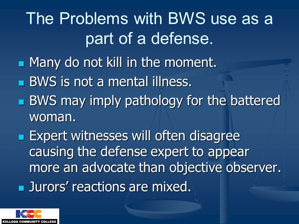 The Problems with BWS use as a part of a defense. Many do not kill in the moment.