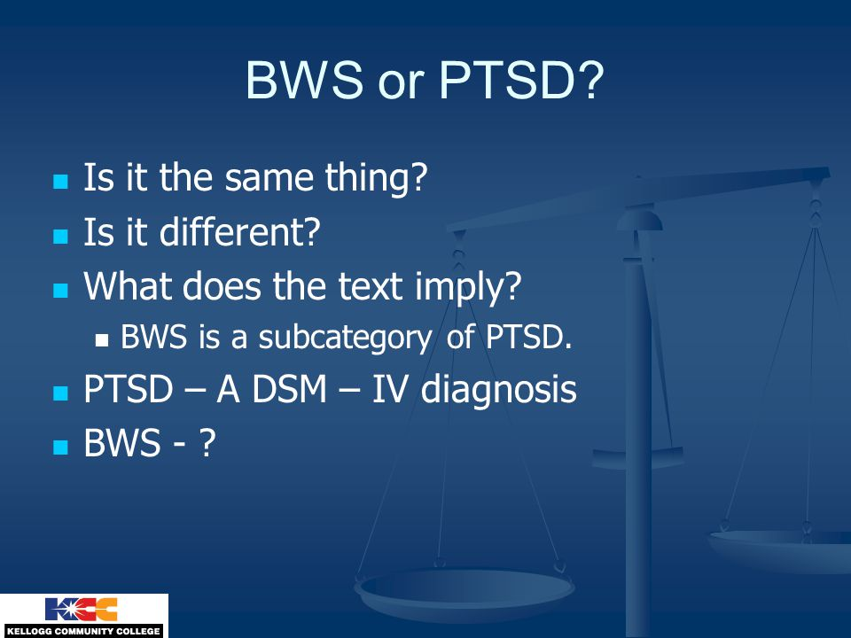 BWS or PTSD. Is it the same thing. Is it different.