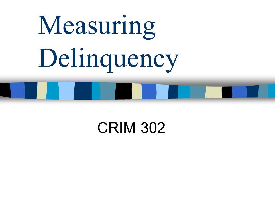 Measuring Delinquency CRIM 302