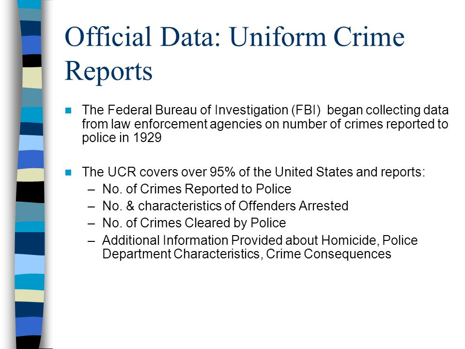 Official Data: Uniform Crime Reports The Federal Bureau of Investigation (FBI) began collecting data from law enforcement agencies on number of crimes