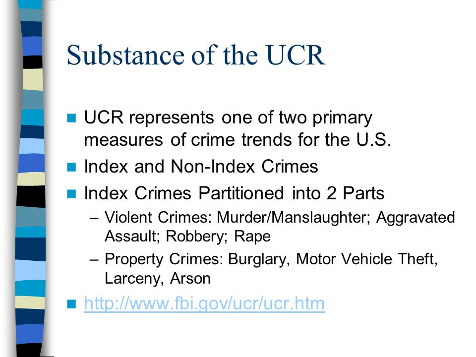 Substance of the UCR UCR represents one of two primary measures of crime trends for the U.S.