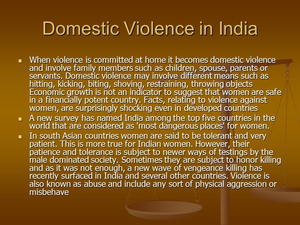 Domestic Violence in India When violence is committed at home it becomes domestic violence and involve family members such as children, spouse, parent