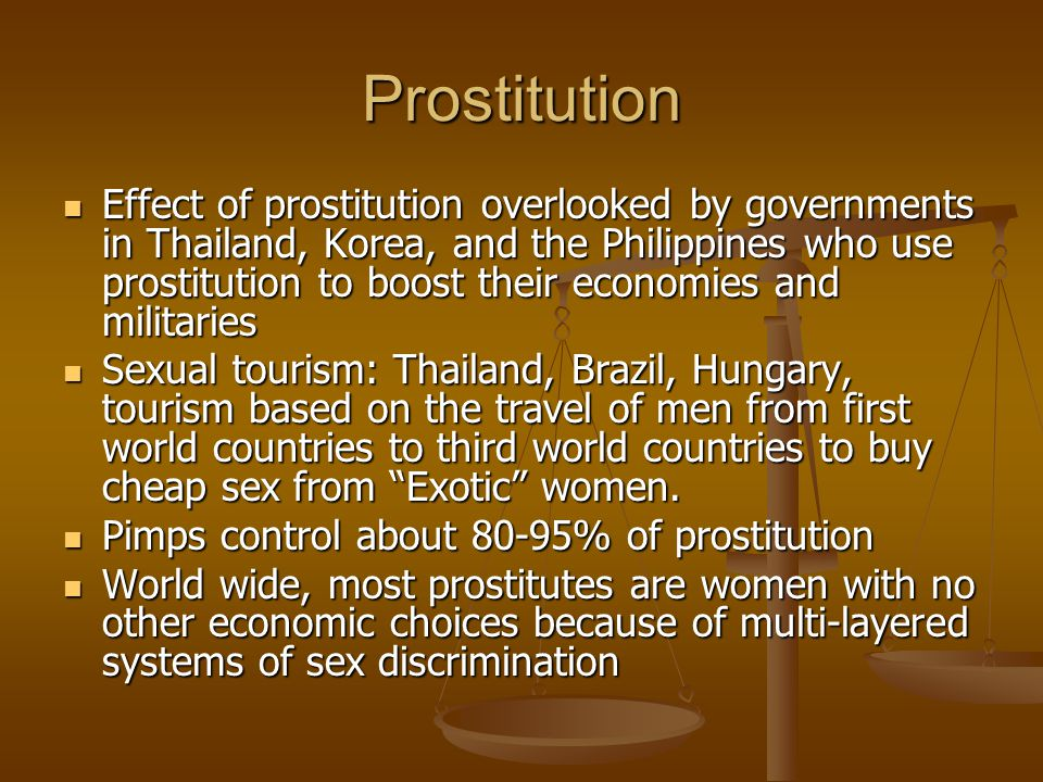 Prostitution Effect of prostitution overlooked by governments in Thailand, Korea, and the Philippines who use prostitution to boost their economies an