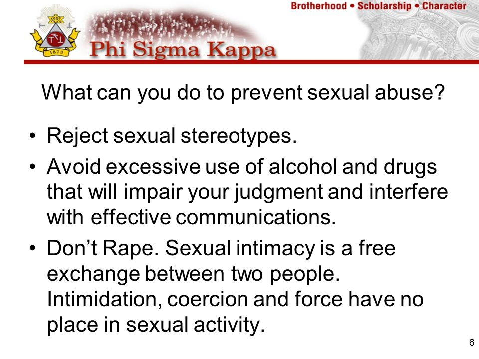 6 What can you do to prevent sexual abuse. Reject sexual stereotypes.