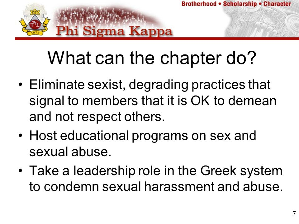 7 What can the chapter do? Eliminate sexist, degrading practices that signal to members that it is OK to demean and not respect others. Host education