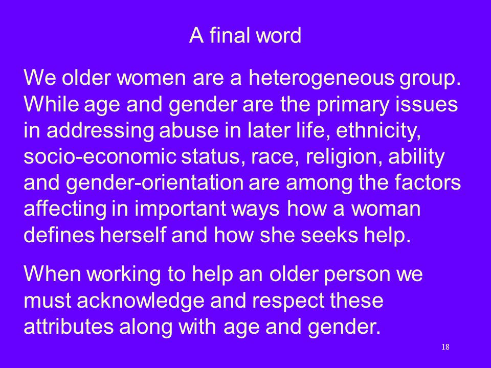 18 A final word We older women are a heterogeneous group.