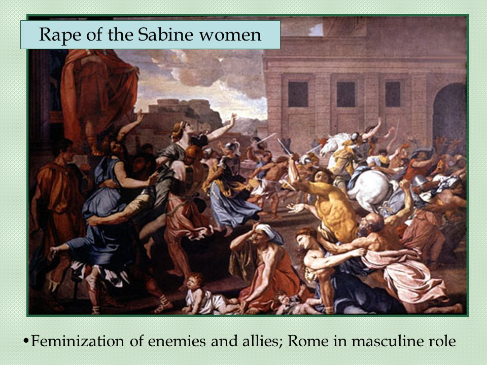 Rape of the Sabine women Feminization of enemies and allies; Rome in masculine role