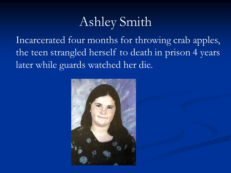 Ashley Smith Incarcerated four months for throwing crab apples, the teen strangled herself to death in prison 4 years later while guards watched her die.