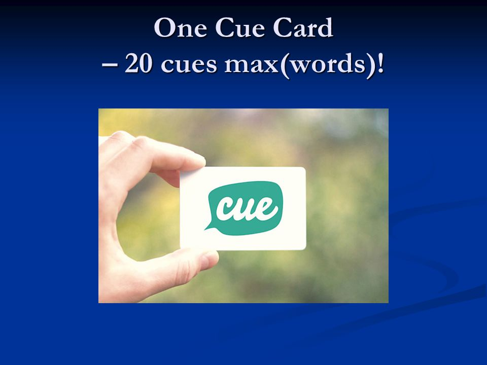 One Cue Card – 20 cues max(words)!