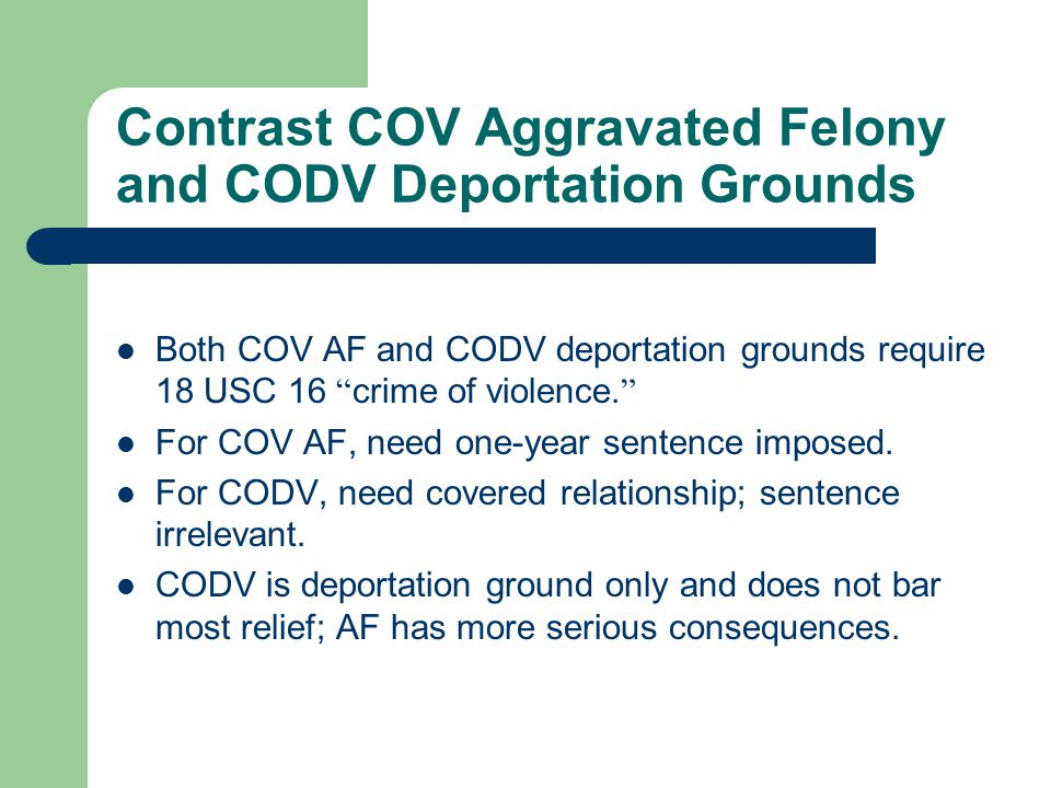Contrast COV Aggravated Felony and CODV Deportation Grounds Both COV AF and CODV deportation grounds require 18 USC 16 crime of violence.