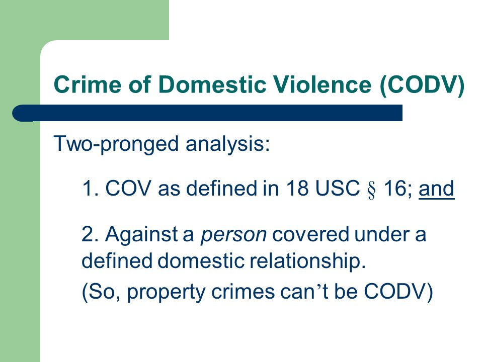 Crime of Domestic Violence (CODV) Two-pronged analysis: 1.