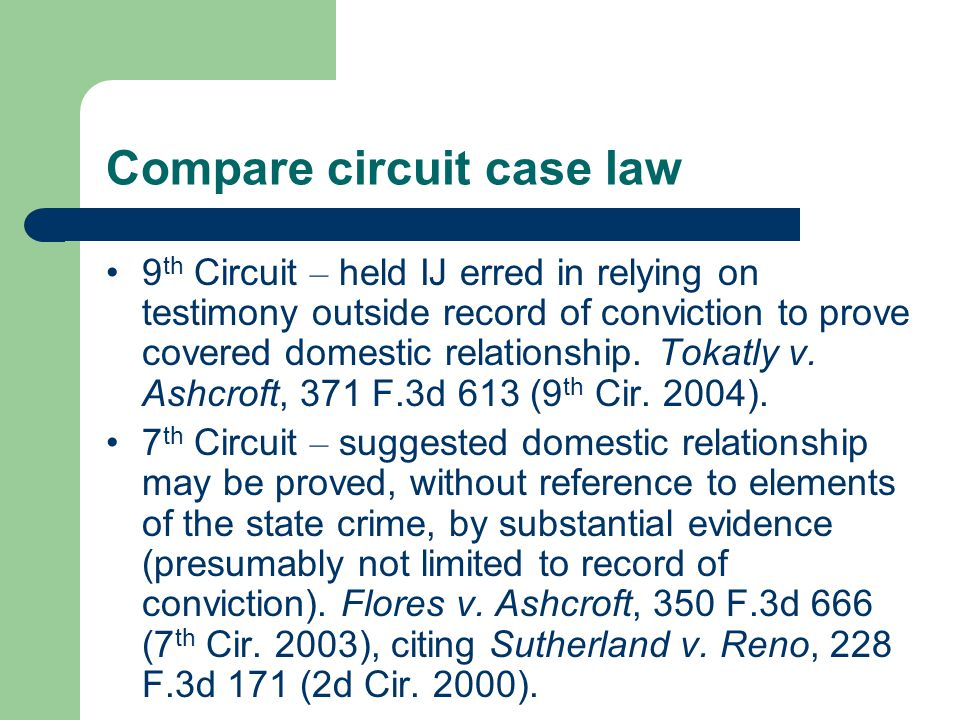 Compare circuit case law 9 th Circuit – held IJ erred in relying on testimony outside record of conviction to prove covered domestic relationship.