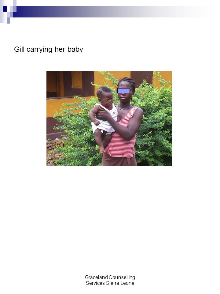 Graceland Counselling Services Sierra Leone Gill carrying her baby