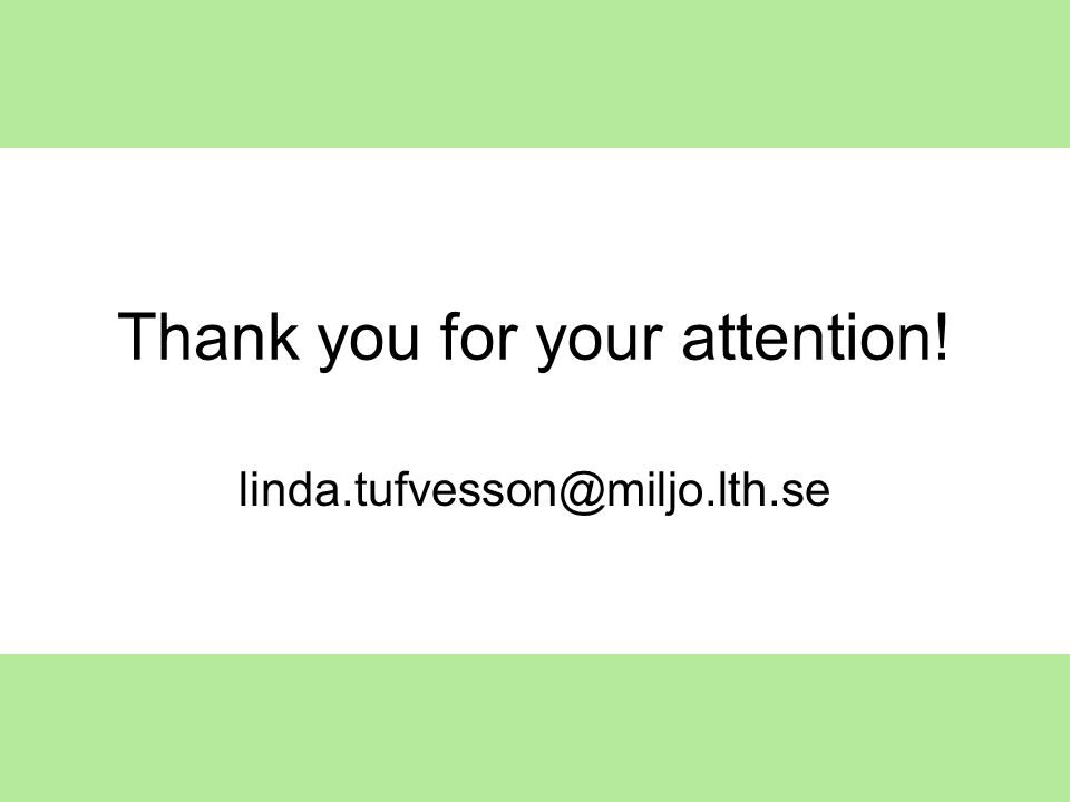 Thank you for your attention! linda.tufvesson@miljo.lth.se