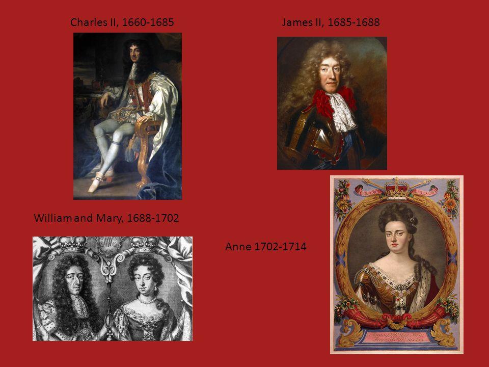 Charles II, 1660-1685James II, 1685-1688 William and Mary, 1688-1702 Anne 1702-1714