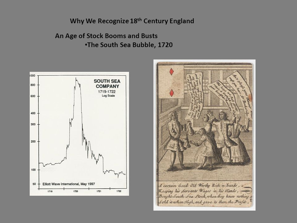 Why We Recognize 18 th Century England An Age of Stock Booms and Busts The South Sea Bubble, 1720