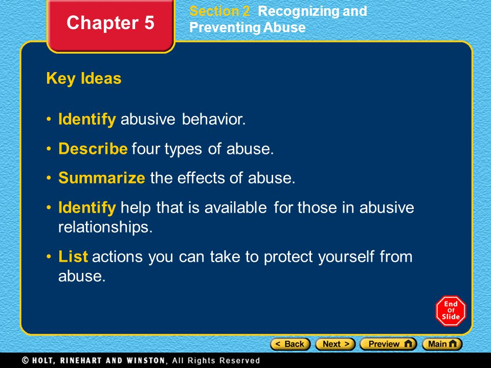 Section 2 Recognizing and Preventing Abuse Key Ideas Identify abusive behavior. Describe four types of abuse. Summarize the effects of abuse. Identify
