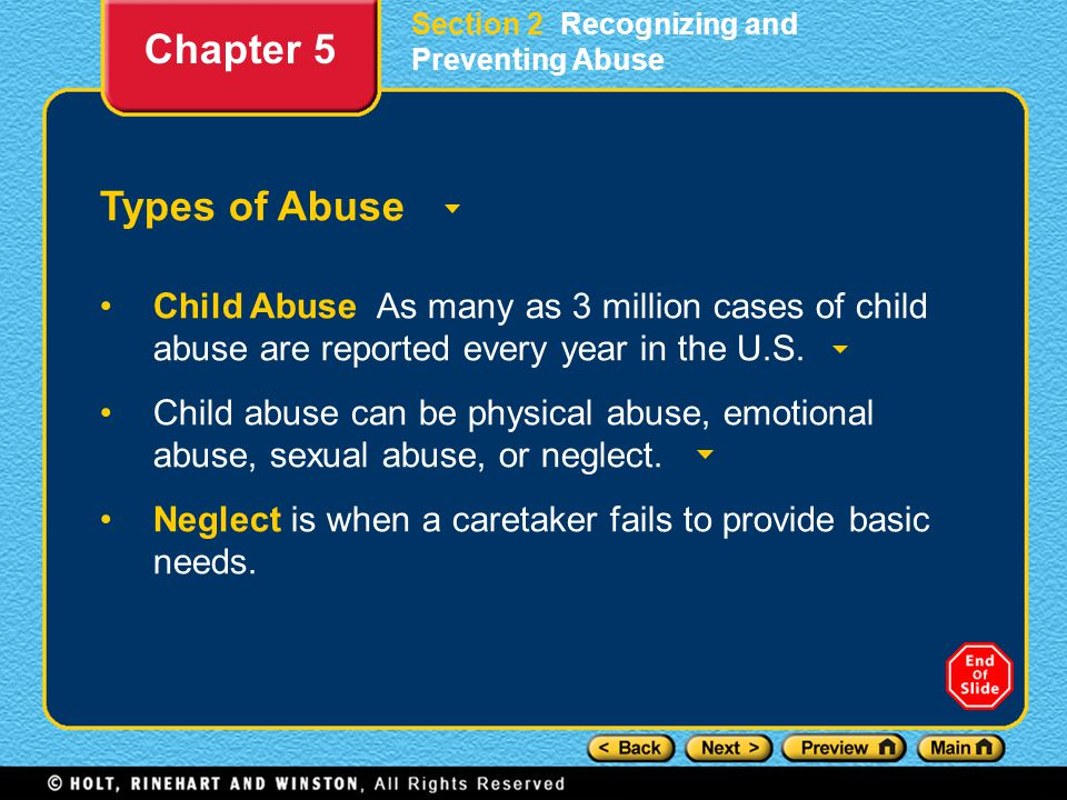 Section 2 Recognizing and Preventing Abuse Types of Abuse Child Abuse As many as 3 million cases of child abuse are reported every year in the U.S. Ch